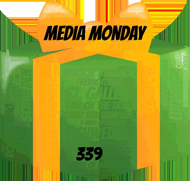 Media Monday 339