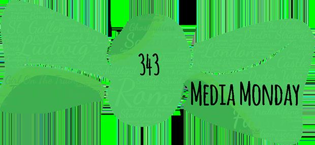 Media Monday 343