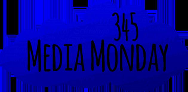 Media Monday 345