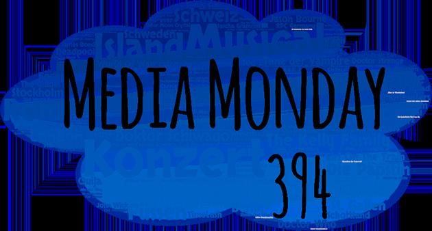 Media Monday 394