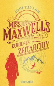 Miss Maxwells kurioses Zeitarchiv von Jodi Taylor